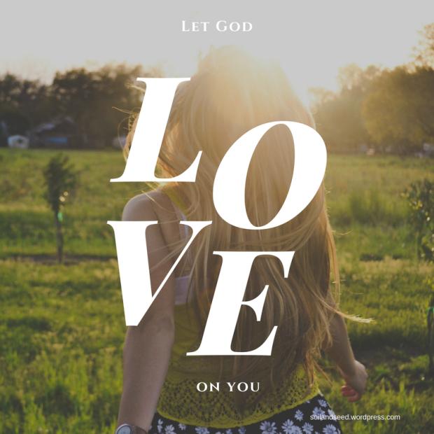Let God Love on You