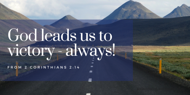 God leads us to victory - always!